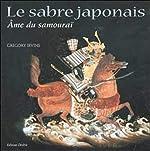 Le Sabre japonais, âme du samouraï de Gregory Irvine
