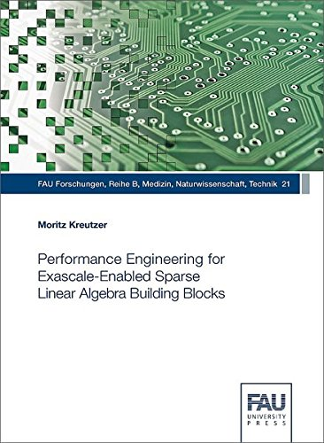 Performance Engineering for Exascale-Enabled Sparse Linear Algebra Building Blocks (FAU Forschungen : Reihe B: Medizin, Naturwissenschaften, Technik)