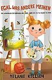 Egal was andere meinen: Ein Kinderbuch für Mädchen und Jungs über den Mut du selbst zu sein