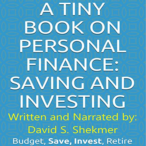 A Tiny Book on Personal Finance: Saving and Investing: Budget, Save, Invest, Retire audiobook cover art