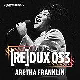 REDUX 053: Aretha Franklin