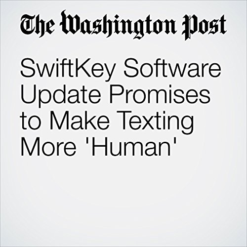SwiftKey Software Update Promises to Make Texting More 'Human' cover art