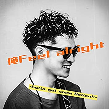 Ore Feel Alright: Gotta Get Some Action!! [Single Version]