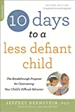 Image of 10 Days to a Less Defiant Child, second edition: The Breakthrough Program for Overcoming Your Child's Difficult Behavior