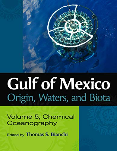 Gulf of Mexico Origin, Waters, and Biota: Volume 5, Chemical Oceanography (Harte Research Institute for Gulf of Mexico Studies Series, Sponsored by the ... University-Corpus Christi) (English Edition)