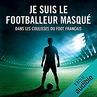 Je suis le footballeur masqué     Dans les coulisses du foot français              De :                                                                                                                                 auteur inconnu                               Lu par :                                                                                                                                 Julien Bocher                      Durée : 4 h et 47 min     13 notations     Global 4,1