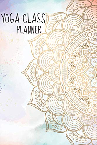 Yoga Teacher Class Planner And Yoga Class Sequencing: 150 Pages Record Class Theme, Key Poses, Props And Mush More, With This Yoga Sequence Planner And Yoga Teacher Training Journal