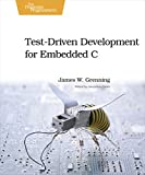 Test Driven Development for Embedded C: Building Hihg Quality Embedded Software (Pragmatic Programmers) - James W. Grenning