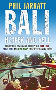 Bali: Heaven and Hell by [Phil Jarratt]