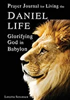 Prayer Journal for Living the Daniel Life