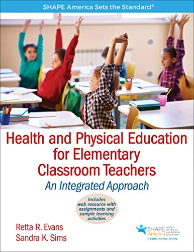 Compare Textbook Prices for Health and Physical Education for Elementary Classroom Teachers: An Integrated Approach SHAPE America set the Standard First Edition ISBN 9781450459914 by Evans, Retta R.,Sims, Sandra K.