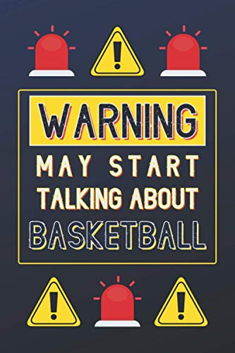 Warning May Start Talking About Basketball: Basketball Gifts: Personalised Notebook or Journal: Blank Lined Paperback Book Gift