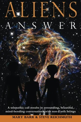 Aliens Answer: A telepathic call results in astounding, beautiful, mind-bending conversations with non-Earth beings (Aliens Answer, Ongoing Interviews) (Volume 1)