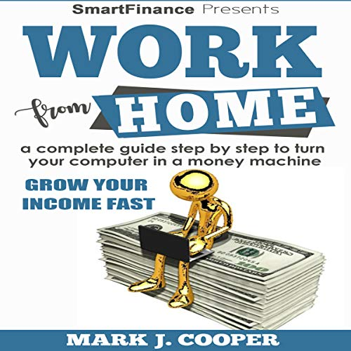 Work from Home: A Complete Guide Step by Step to Turn Your Computer in a Money Machine                   By:                                                                                                                                 Mark J. Cooper                               Narrated by:                                                                                                                                 Tony Acland                      Length: 2 hrs and 33 mins     Not rated yet     Overall 0.0