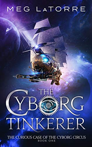 The Cyborg Tinkerer (The Curious Case of the Cyborg Circus Book 1)