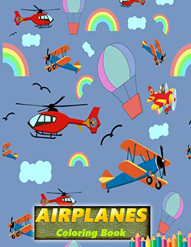 Airplanes coloring book: Amazing Airplanes Coloring Book: An Airplane Coloring Book for Kids ages 4-12 with 50+ Beautiful Coloring Pages of Airplanes, ... Helicopters and More (Kids Coloring Books)