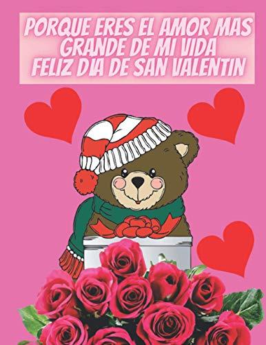 Porque eres el amor mas grande de mi vida Feliz día de San Valentin: cuaderno de San Valentín para él o ella Diario de amor, corazón, o hijos para escribir