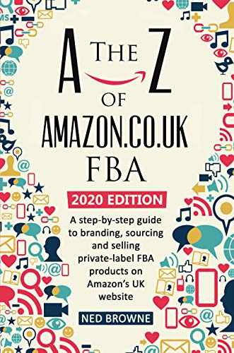 The A-Z of Amazon.co.uk FBA: A step-by-step guide to branding, sourcing and selling private-label FBA products on Amazon's UK website (English Edition)