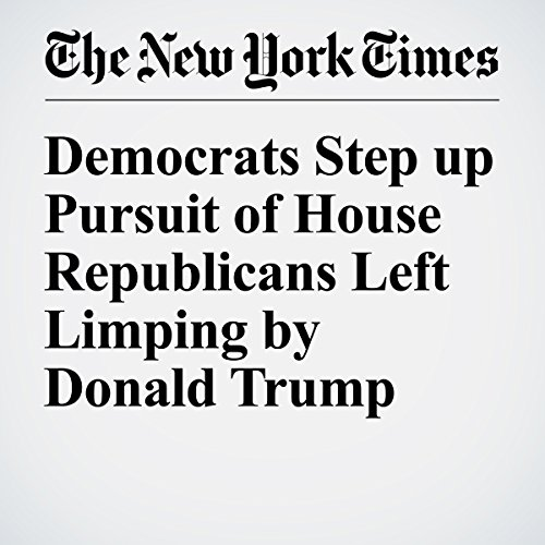 Democrats Step up Pursuit of House Republicans Left Limping by Donald Trump cover art