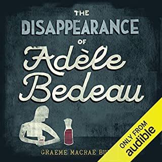 The Disappearance of Adele Bedeau                   By:                                                                                                                                 Graeme Macrae Burnet                               Narrated by:                                                                                                                                 Geoffrey Breton                      Length: 8 hrs and 16 mins     382 ratings     Overall 4.1