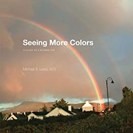 Seeing More Colors: A Guide to a Richer Life by [Dr. Michael Lewis]