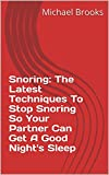 Snoring: The Latest Techniques To Stop Snoring So Your Partner Can Get A Good Night s Sleep