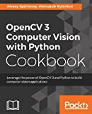 OpenCV 3 Computer Vision with Python Cookbook: Leverage the power of OpenCV 3 and Python to build computer vision applications