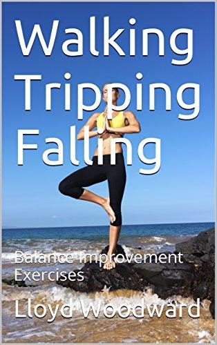 Walking Tripping Falling: Balance Improvement Exercises