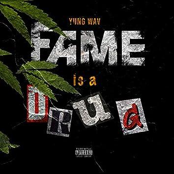 Fame Is a Drug