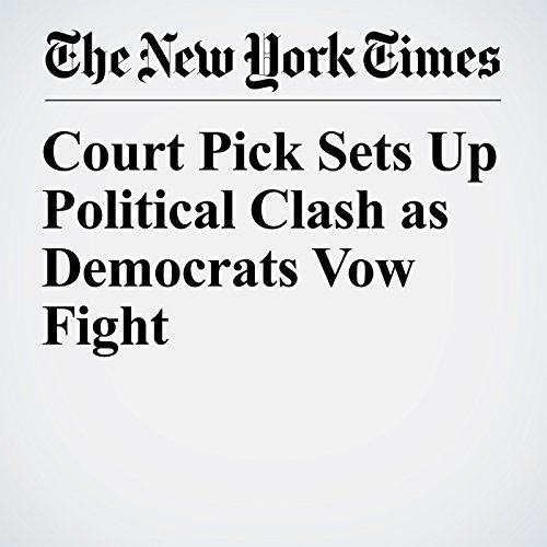 Court Pick Sets Up Political Clash as Democrats Vow Fight copertina