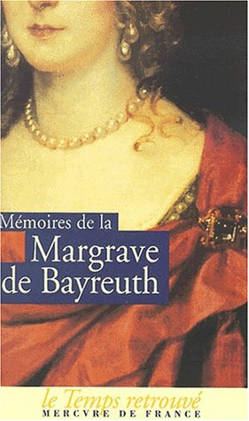 Mémoires de Frédérique Sophie Wilhelmine, margrave de Bayreuth, sœur de Frédéric le Grand: (1706-1742)