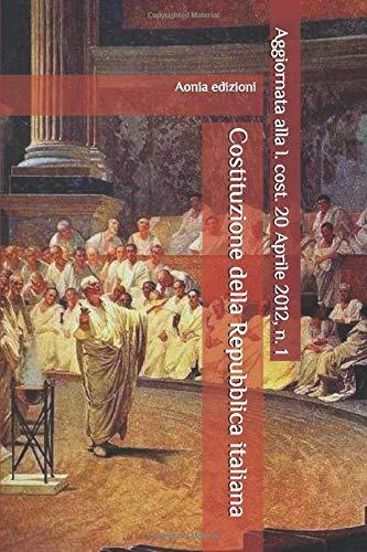 Costituzione della Repubblica italiana: Aggiornata a Gennaio 2020 (l. cost. 20 Aprile 2012, n. 1)