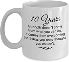 10 Years Sobriety Gifts - Strength Comes From Overcoming Things You Once Thought You Couldn't Coffee Mug, Encouraging Sober Anniversary Gift Ideas, 11
