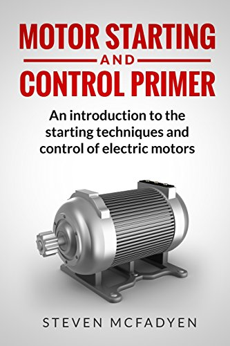 Motor Starting and Control Primer: An introduction to the starting techniques and control of electric motors