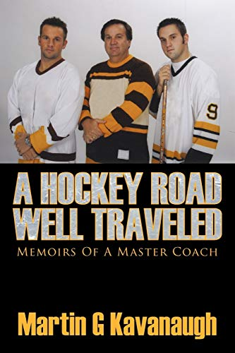 A Hockey Road Well Traveled: Memoirs Of A Master Coach