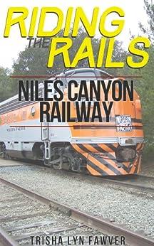 Riding the Rails: Niles Canyon Railway by [Trisha Lyn Fawver]