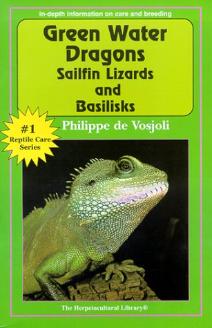 Green Water Dragons, Sailfin Lizards and Basilisks (The Herpetocultural Library)