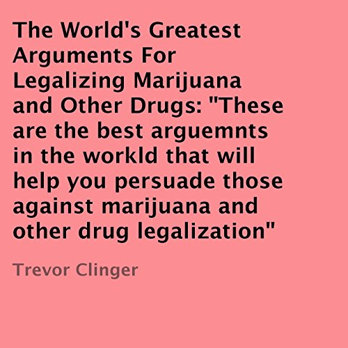 The World's Greatest Arguments for Legalizing Marijuana and Other Drugs audiobook cover art