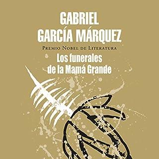 Los funerales de la Mamá Grande [Big Mama's Funeral]                   By:                                                                                                                                 Gabriel García Márquez                               Narrated by:                                                                                                                                 Raúl Gutiérrez                      Length: 3 hrs and 44 mins     10 ratings     Overall 4.2