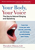 Your Body, Your Voice: The Key to Natural Singing and Speaking