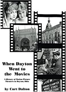 When Dayton Went to the Movies: A History of Motion Picture Theaters in Dayton