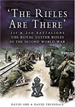 """The Rifles are There"": 1st and 2nd Battalions, The Royal Ulster Rifles in the Second World War"