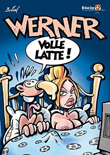 WERNER - VOLLE LATTE !