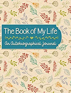 The Book of My Life: An Autobiographical Journal: Write your life's story. For your children, for yourself. Includes 50 pr...