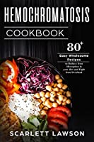 Hemochromatosis Cookbook: 80+ Easy Wholesome Recipes to Reduce Iron Absorption and Fight Iron Overload (Hemochromatosis Cooking)