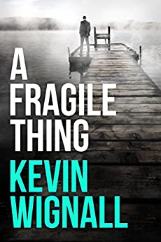 A Fragile Thing: A thriller by [Kevin Wignall]