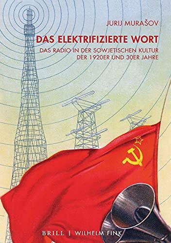 Das elektrifizierte Wort: Das Radio in der sowjetischen Kultur der 1920er und 30er Jahre