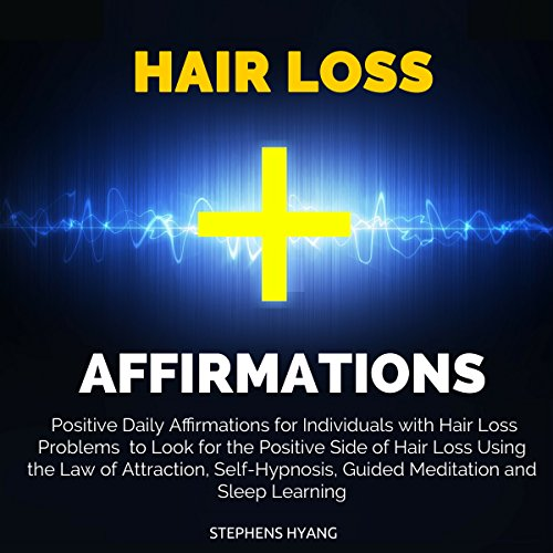 Hair Loss Affirmations     Positive Daily Affirmations for Individuals with Hair Loss Problems to Look for the Positive Side of Hair Loss Using the Law of Attraction, Self-Hypnosis, Guided Meditation              By:                                                                                                                                 Stephens Hyang                               Narrated by:                                                                                                                                 Dan McGowan                      Length: 49 mins     Not rated yet     Overall 0.0