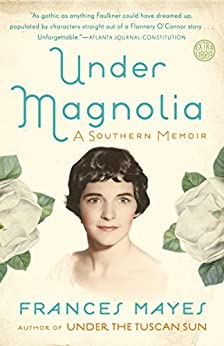 Under Magnolia: A Southern Memoir by [Frances Mayes]