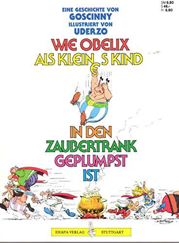 Unbekannt Eine Geschichte von Goscinny: Wie Obelix ALS kleines Kind in den Zaubertrank geplumpst ist (1. Auflage)